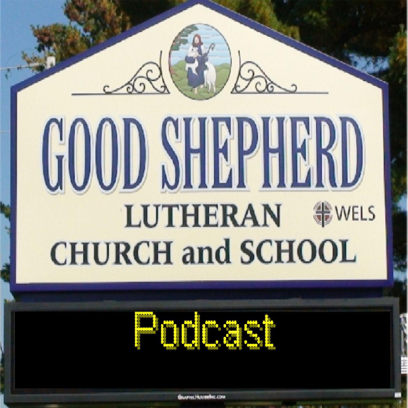 Good Shepherd Lutheran (WELS) Worship Podcast